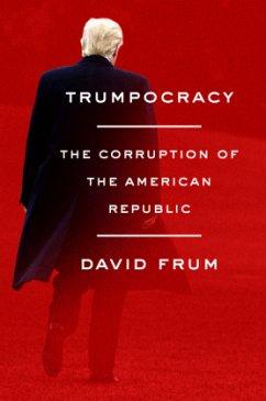 Trumpocracy - Frum, David