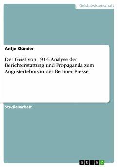 Der Geist von 1914. Analyse der Berichterstattung und Propaganda zum Augusterlebnis in der Berliner Presse (eBook, PDF)