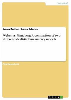Weber vs. Mintzberg. A comparison of two different idealistic bureaucracy models (eBook, PDF)