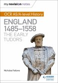 My Revision Notes: OCR AS/A-level History: England 1485-1558: The Early Tudors (eBook, ePUB)