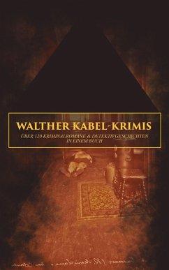 9788026877363 - Kabel, Walther: Walther Kabel-Krimis: Über 120 Kriminalromane & Detektivgeschichten in einem Buch (eBook, ePUB) - Kniha