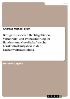 Bezüge zu anderen Rechtsgebieten, Verfahrens- und Prozessführung im Handels- und Gesellschaftsrecht. Lernkontrollaufgaben in der Fachanwaltsausbildung (eBook, PDF)