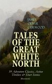TALES OF THE GREAT WHITE NORTH - 39 Adventure Classics, Action Thrillers & Short Stories (Illustrated) (eBook, ePUB)