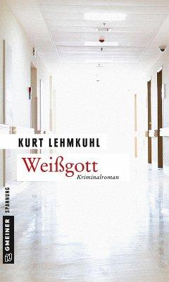 Weißgott (eBook, ePUB) - Lehmkuhl, Kurt