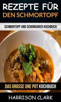 Rezepte für den Schmortopf: Schmortopf und Schongarer Kochbuch (Das große One Pot Kochbuch) (eBook, ePUB) - Clark, Harrison