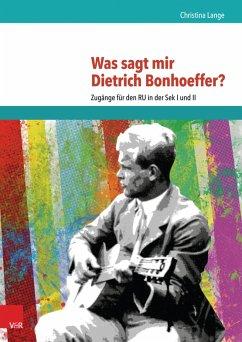Was sagt mir Dietrich Bonhoeffer? (eBook, PDF) - Lange, Christina