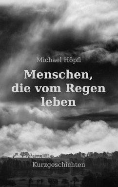 Menschen, die vom Regen leben - Höpfl, Michael