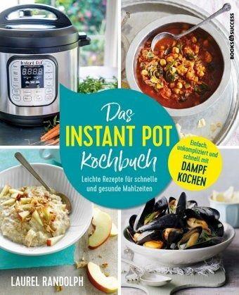 Das Instant-Pot-Kochbuch - Randolph, Laurel