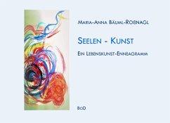 Seelen-Kunst - Bäuml-Roßnagl, Maria-Anna