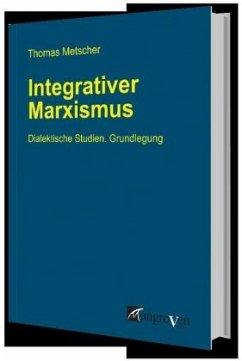 Integrativer Marxismus - Metscher, Thomas