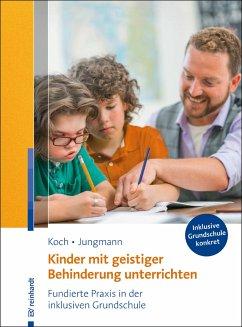 Kinder mit geistiger Behinderung unterrichten - Koch, Katja; Jungmann, Tanja