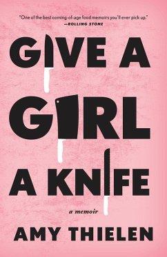 Give a Girl a Knife (eBook, ePUB) - Thielen, Amy