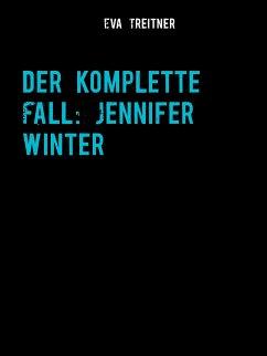 Der komplette Fall: Jennifer Winter (eBook, ePUB)