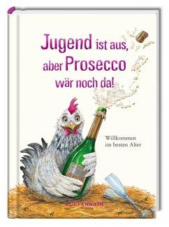 Jugend ist aus, aber Prosecco wär noch da!