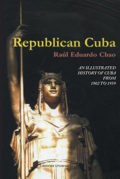 REPUBLICAN CUBA. AN ILLUSTRATED HISTORY OF CUBA FROM 1902 TO 1959