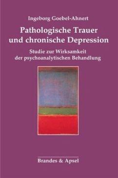 Pathologische Trauer und chronische Depression - Goebel-Ahnert, Ingeborg