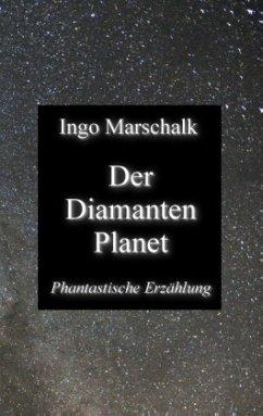 Der Diamantenplanet - Marschalk, Ingo