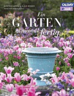Ein Garten ist niemals fertig (eBook, ePUB) - Lucenz, Manfred; Bender, Klaus