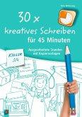 30x kreatives Schreiben für 45 Minuten - Klasse 3/4