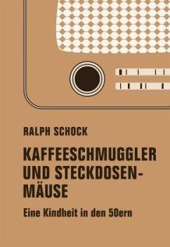 Kaffeeschmuggler und Steckdosenmäuse - Schock, Ralph