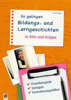 So gelingen Bildungs- und Lerngeschichten in Kita und Krippe - Wagner, Yvonne