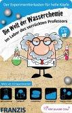 Die Welt der Wasserchemie: Experimentierkästen für helle Köpfe / Im Labor des verrückten Professors