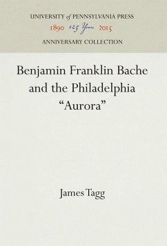 Benjamin Franklin Bache and the Philadelphia Aurora - Tagg, James