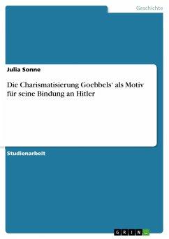 Die Charismatisierung Goebbels' als Motiv für seine Bindung an Hitler - Sonne, Julia