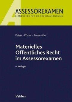 Materielles Öffentliches Recht im Assessorexamen - Kaiser, Torsten; Köster, Thomas; Seegmüller, Robert