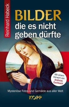 Bilder, die es nicht geben dürfte (eBook, ePUB) - Habeck, Reinhard