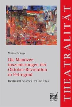 Die Manöverinszenierungen der Oktober-Revolution in Petrograd (eBook, PDF) - Dalügge, Marina