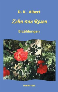 Zehn rote Rosen - Albert, D. K.