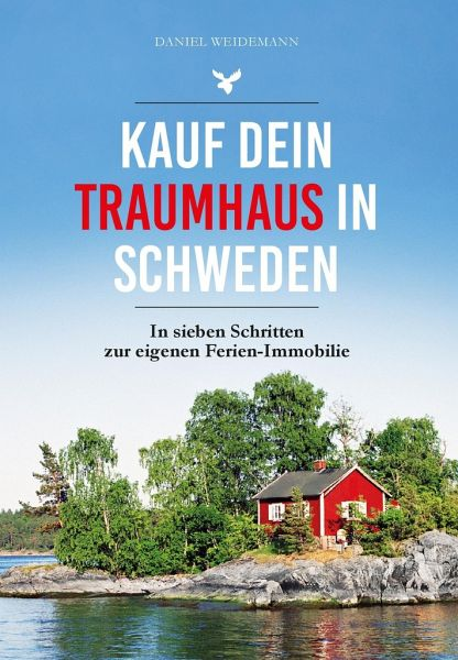 Kauf dein Traumhaus in Schweden - Weidemann, Daniel