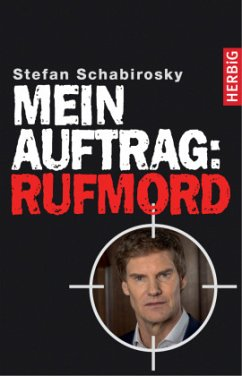 Mein Auftrag: Rufmord - Schabirosky, Stefan