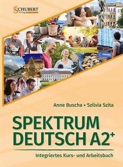 Spektrum Deutsch A2+: Integriertes Kurs- und Arbeitsbuch für Deutsch als Fremdsprache - Buscha, Anne; Szita, Szilvia