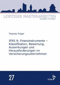 IFRS 9: Finanzinstrumente - Klassifikation, Bewertung, Auswirkungen und Herausforderungen im Versicherungsunternehmen