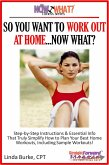 So You Want To Work Out At Home...Now What? Step-by-Step Instructions & Essential Info That Truly Simplify How to Plan Your Best Home Workouts, Including Sample Workouts! (eBook, ePUB)