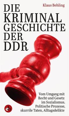Die Kriminalgeschichte der DDR (eBook, ePUB) - Behling, Klaus