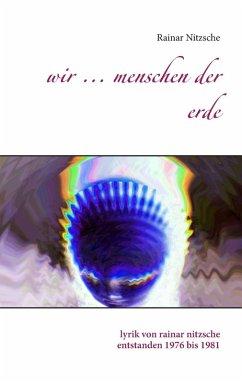 Wir ... Menschen der Erde (eBook, ePUB) - Nitzsche, Rainar