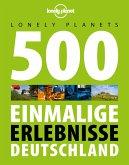 Lonely Planet Reisebildband 500 Einmalige Erlebnisse Deutschland (eBook, PDF)