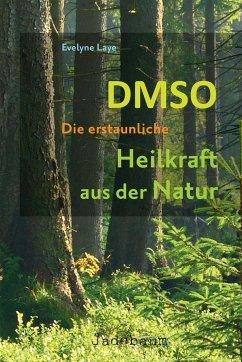 DMSO - Die erstaunliche Heilkraft aus der Natur - Laye, Evelyne