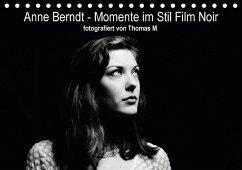 Anne Berndt - Momente im Stil Film Noir (Tischkalender 2018 DIN A5 quer) Dieser erfolgreiche Kalender wurde dieses Jahr mit gleichen Bildern und aktualisiertem Kalendarium wiederveröffentlicht.