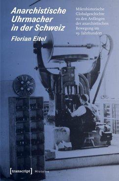 Anarchistische Uhrmacher in der Schweiz - Eitel, Florian