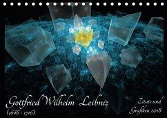 Gottfried Wilhelm Leibniz - Zitate und Grafiken 2018 (Tischkalender 2018 DIN A5 quer)