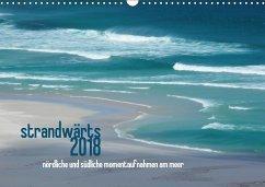 strandwärts 2018 - nördliche und südliche momentaufnahmen am meer (Wandkalender 2018 DIN A3 quer)