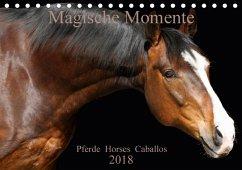 Magische Momente - Pferde Horses Caballos (Tischkalender 2018 DIN A5 quer)