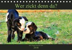 Wer zickt denn da? Mit Ziegen durchs Jahr (Tischkalender 2018 DIN A5 quer) Dieser erfolgreiche Kalender wurde dieses Jahr mit gleichen Bildern und aktualisiertem Kalendarium wiederveröffentlicht.
