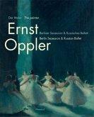 Der Maler Ernst Oppler. Berliner Secession & Russisches Ballett