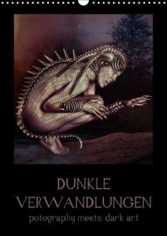 Dunkle Verwandlungen - photography meets dark art (Wandkalender 2018 DIN A3 hoch)