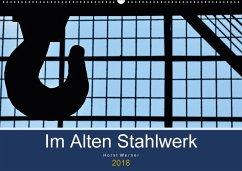 Im Alten Stahlwerk (Wandkalender 2018 DIN A2 quer) Dieser erfolgreiche Kalender wurde dieses Jahr mit gleichen Bildern und aktualisiertem Kalendarium wiederveröffentlicht.